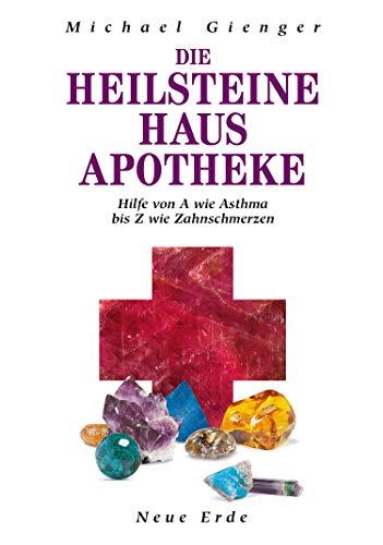 Die Heilsteine Hausapotheke: Hilfe von A wie Asthma bis Z wie Zahnschmerzen