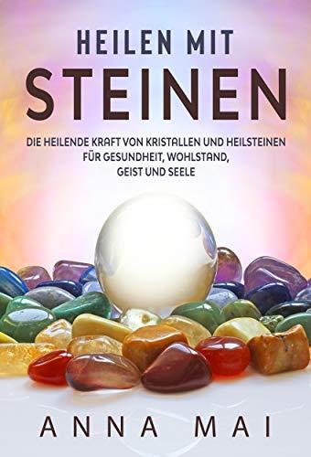Heilsteine: Heilen mit Steinen - Die...
