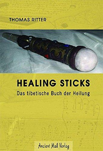 Healing Sticks: Das tibetische Buch der...