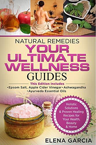 Natural Remedies: YOUR ULTIMATE WELLNESS GUIDES: Epsom Salt, Apple Cider Vinegar, Ashwagandha & Ayurveda Essential Oils (Holistic Medicine, Health, Band 1)