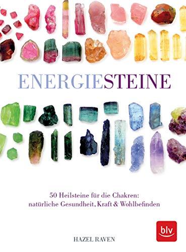 Energiesteine: 50 Heilsteine für die Chakren: natürliche Gesundheit, Kraft & Wohlbefinden
