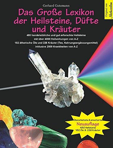 Das Große Lexikon der Heilsteine, Düfte und Kräuter: Überarbeitete & erweiterte Neuauflage: 480 handelsübliche und gut erforschte Heilsteine mit über ... inklusive 2500 Krankheiten von A-Z