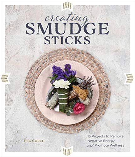 Creating Smudge Sticks: 15 Projects to...